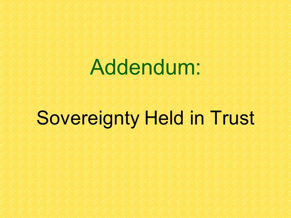 Addendum: Sovereignty Held in Trust