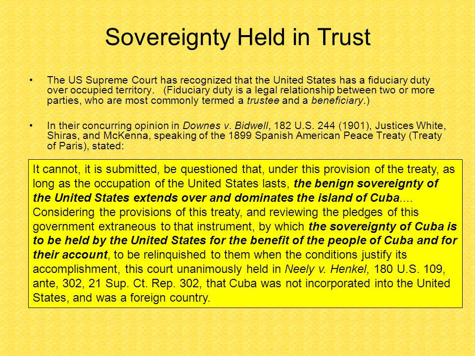 Sovereignty Held in Trust The US Supreme Court has recognized that the United States has a fiduciary duty over occupied territory.