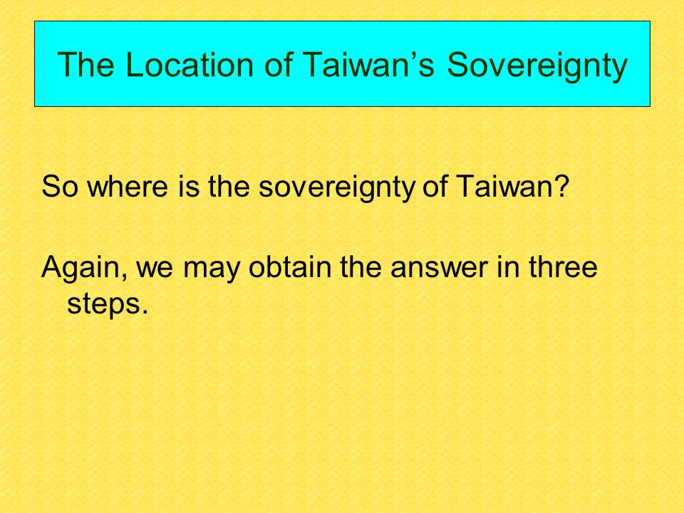 The Location of Taiwan's Sovereignty So where is the sovereignty of Taiwan.