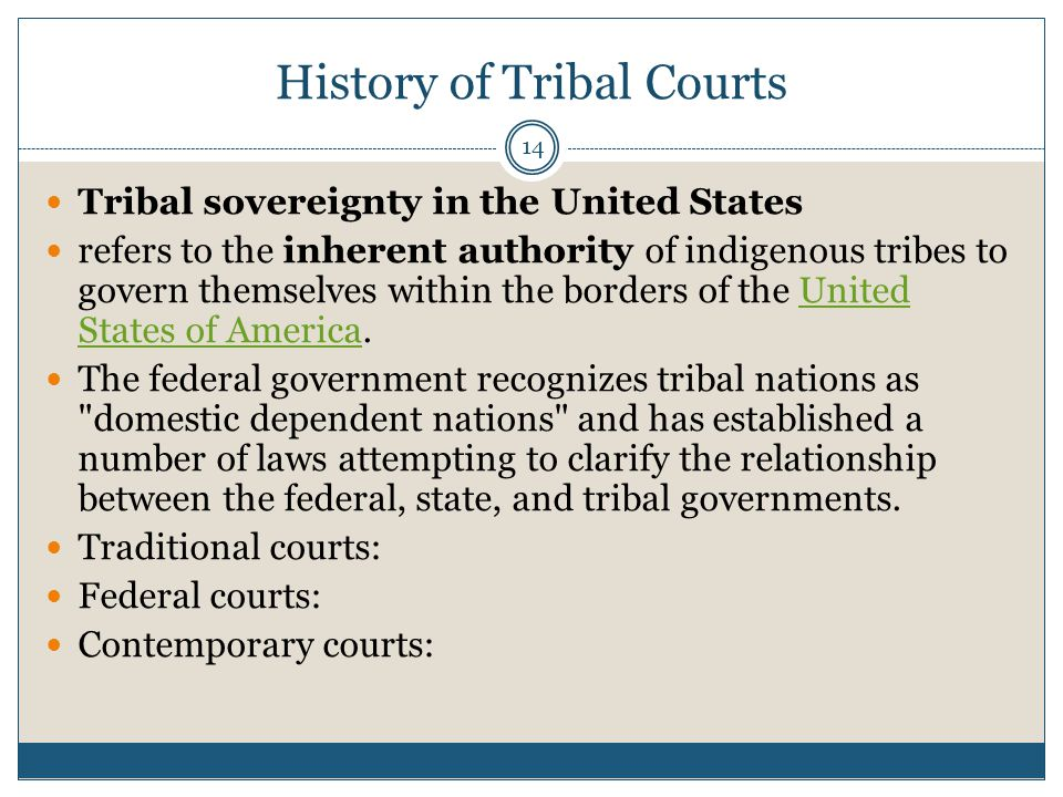 14 History of Tribal Courts Tribal sovereignty in the United States refers to the inherent authority of indigenous tribes to govern themselves within