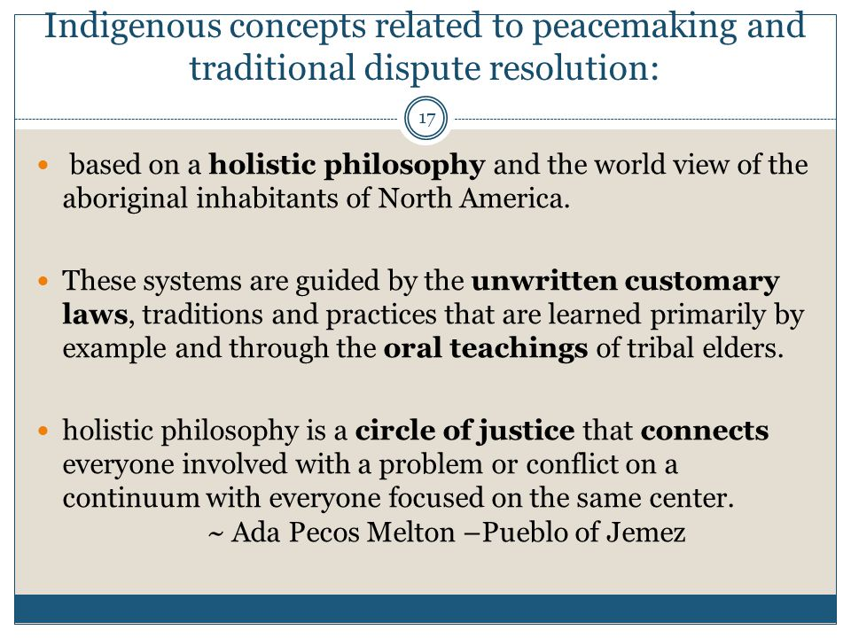 17 Indigenous concepts related to peacemaking and traditional dispute resolution: based on a holistic philosophy and the world view of the aboriginal