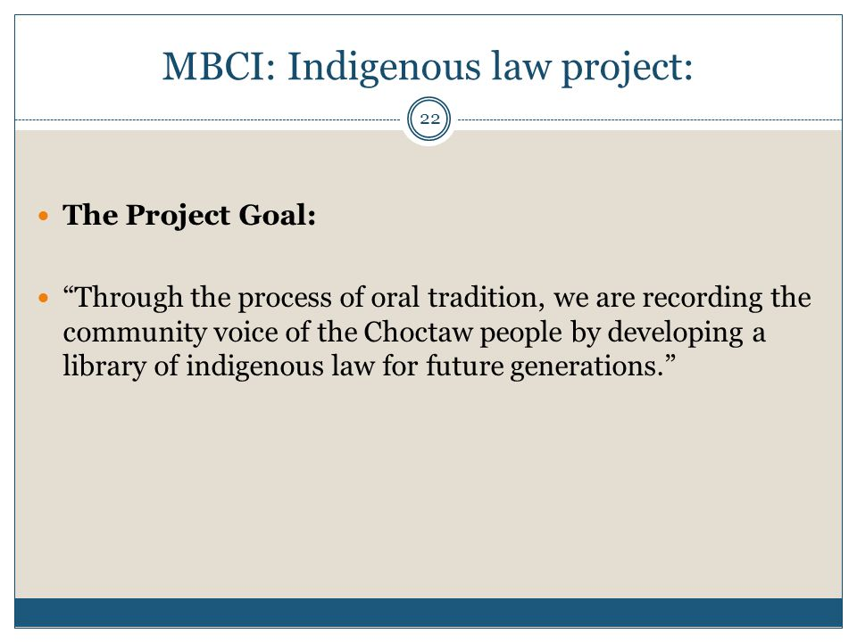 "22 MBCI: Indigenous law project: The Project Goal: ""Through the process of oral tradition, we are recording the community voice of the Choctaw people"