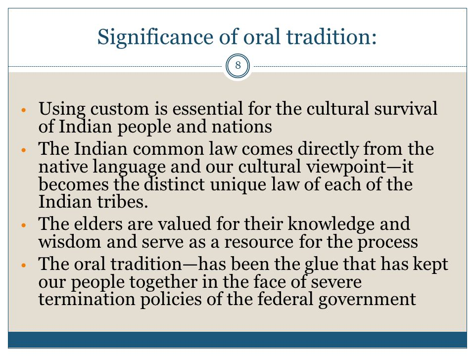 8 Significance of oral tradition: Using custom is essential for the cultural survival of Indian people and nations The Indian common law comes directl