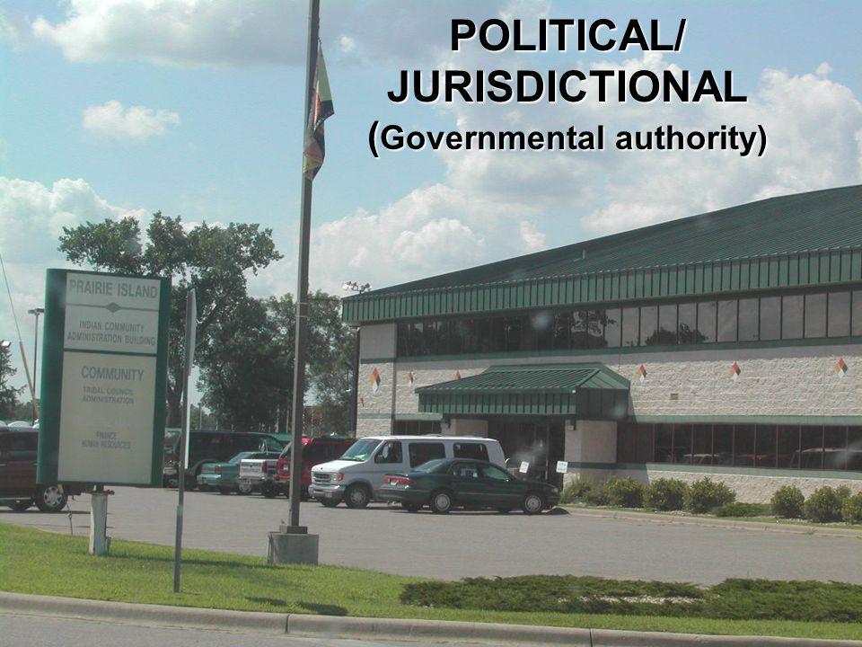 POLITICAL/ JURISDICTIONAL ( Governmental authority)