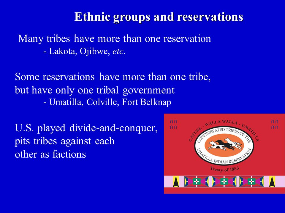Many tribes have more than one reservation - Lakota, Ojibwe, etc.