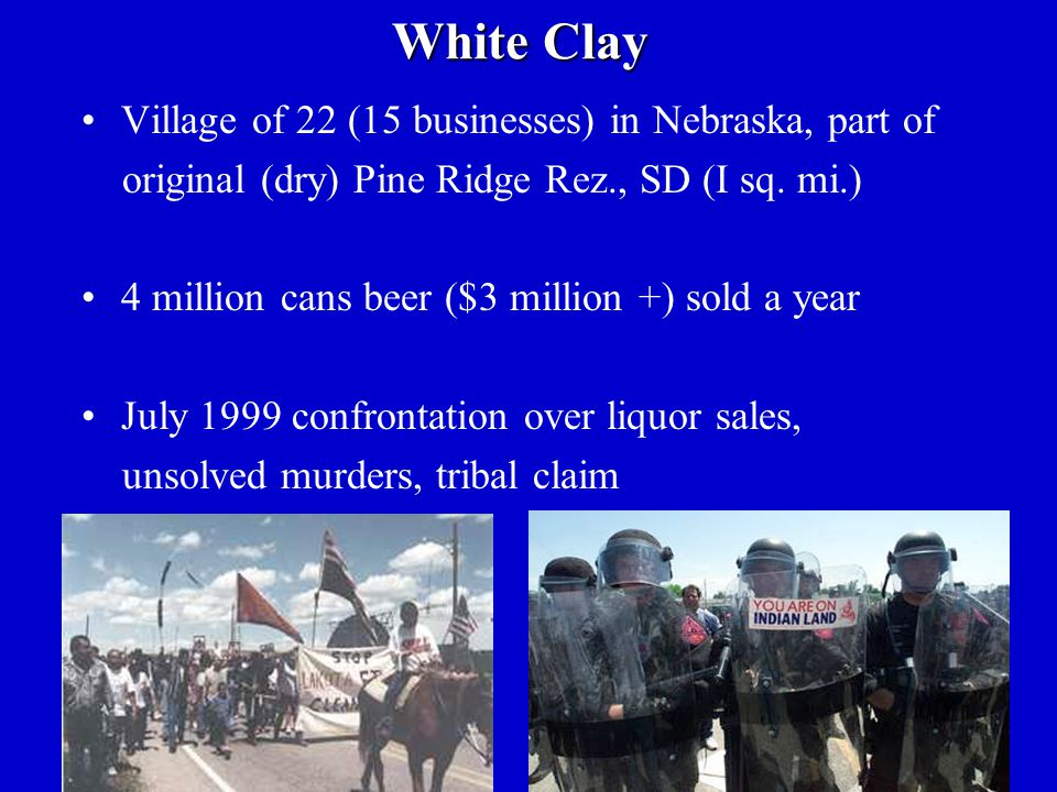 White Clay Village of 22 (15 businesses) in Nebraska, part of original (dry) Pine Ridge Rez., SD (I sq.
