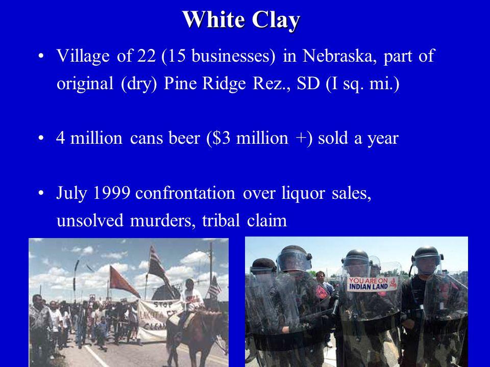 White Clay Village of 22 (15 businesses) in Nebraska, part of original (dry) Pine Ridge Rez., SD (I sq.