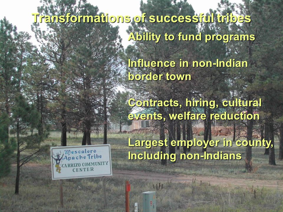 xxxxx Transformations of successful tribes Ability to fund programs Influence in non-Indian border town Contracts, hiring, cultural events, welfare reduction Largest employer in county, Including non-Indians