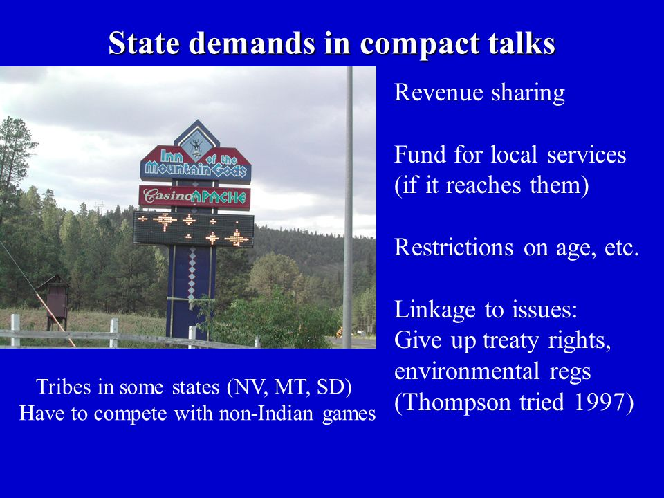 State demands in compact talks Revenue sharing Fund for local services (if it reaches them) Restrictions on age, etc.