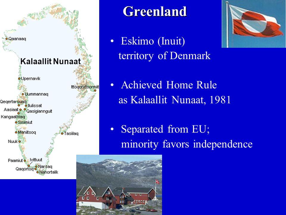 Greenland Eskimo (Inuit) territory of Denmark Achieved Home Rule as Kalaallit Nunaat, 1981 Separated from EU; minority favors independence Kalaallit Nunaat
