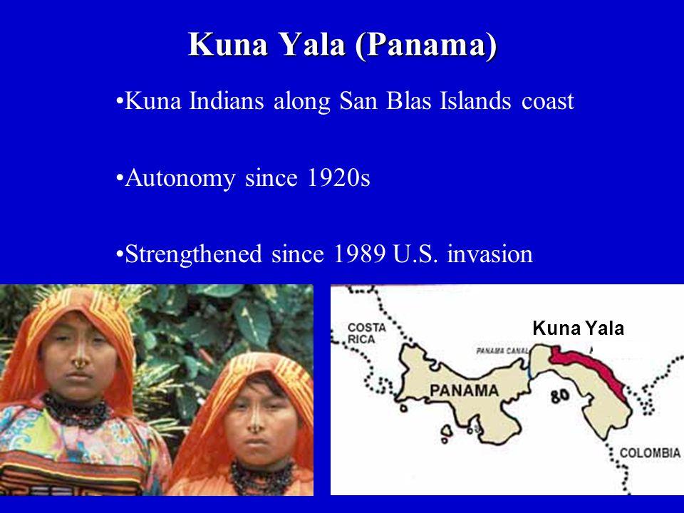Kuna Yala (Panama) Kuna Yala Kuna Indians along San Blas Islands coast Autonomy since 1920s Strengthened since 1989 U.S.