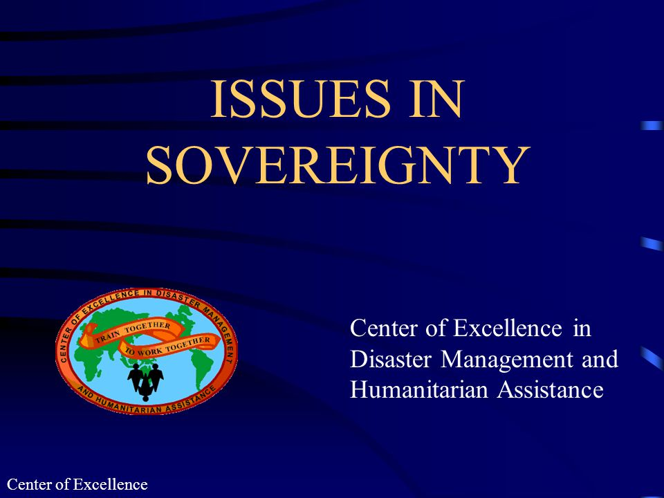 Center of Excellence AN EXTRAORDINARY DEBATE IS UNDERWAY REGARDING THE SOVEREIGNTY OF NATIONS AND THE LIMITS OF INTERVENTION WHY?