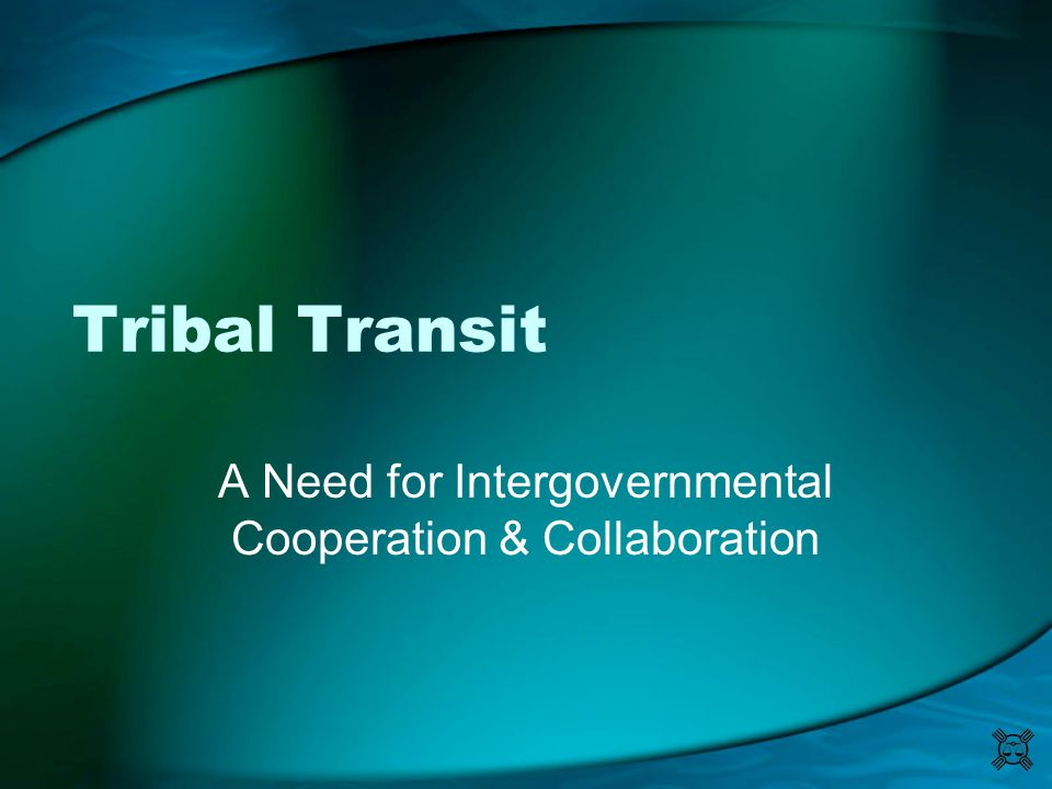 Tribal Transit A Need for Intergovernmental Cooperation & Collaboration