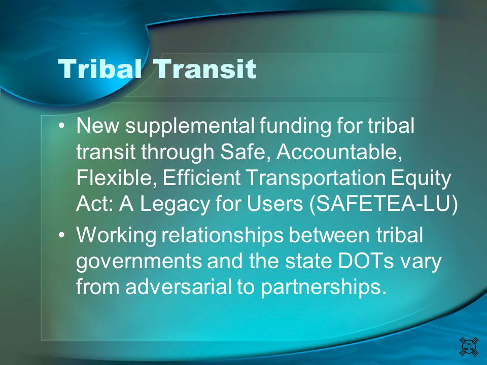 Tribal Transit New supplemental funding for tribal transit through Safe, Accountable, Flexible, Efficient Transportation Equity Act: A Legacy for User