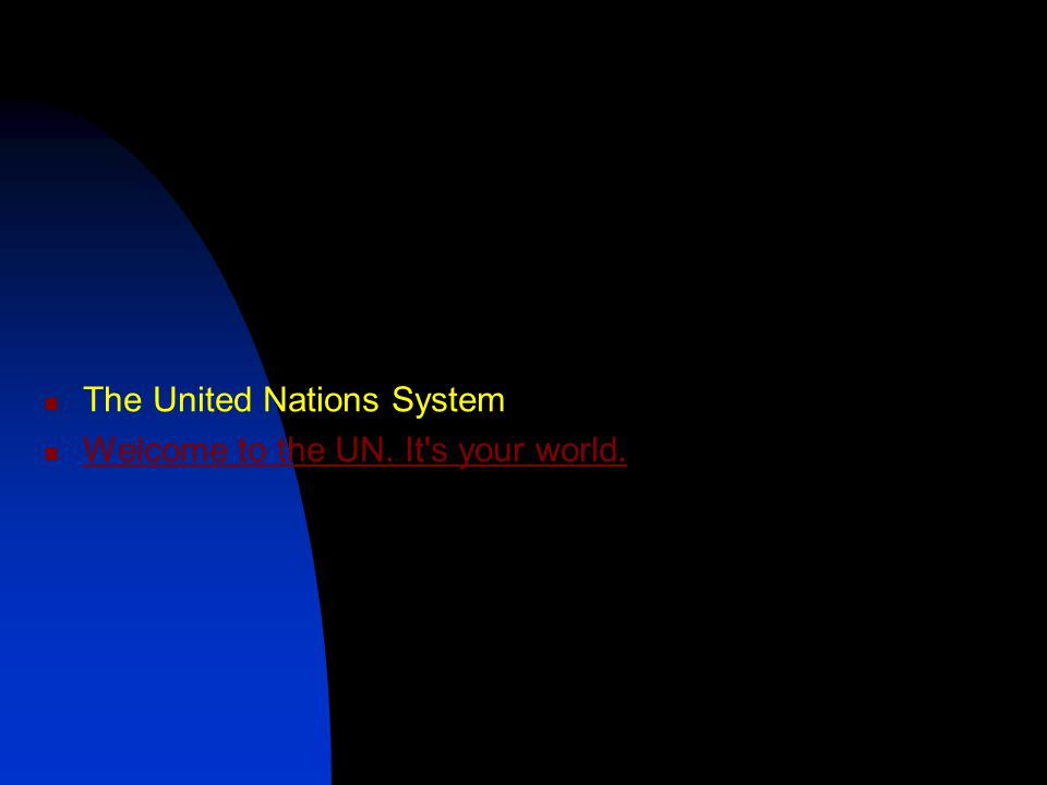 The United Nations System Welcome to the UN. It s your world.
