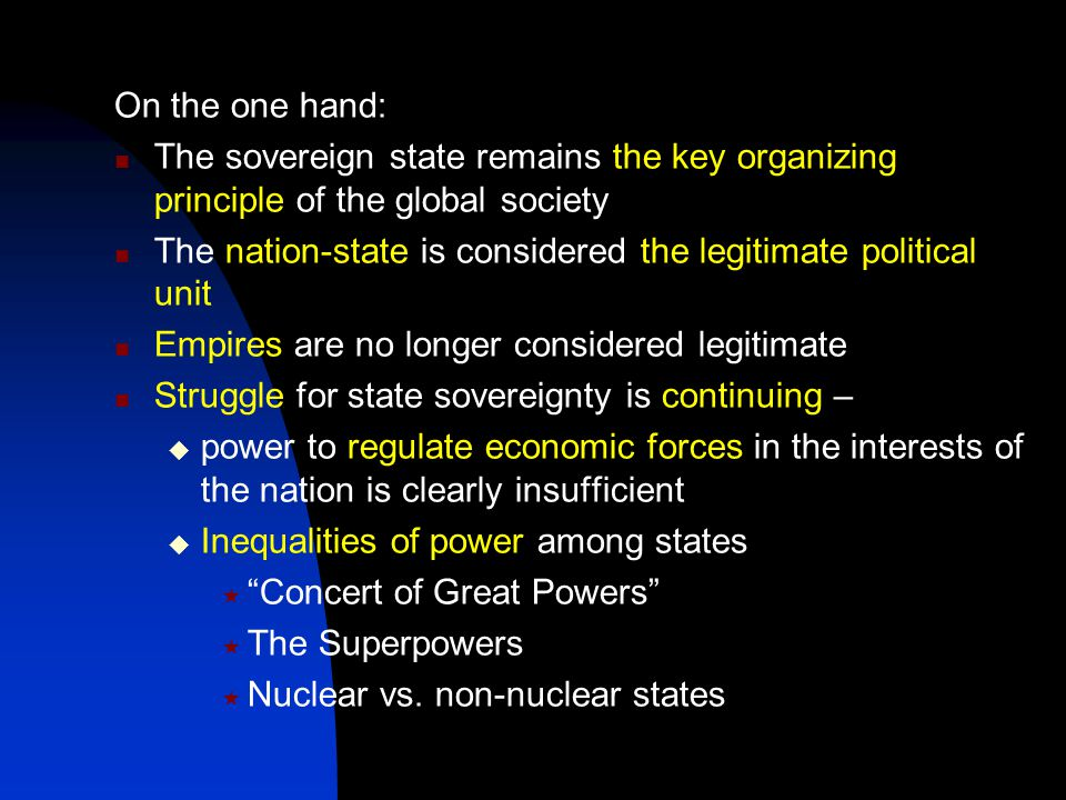 The proliferation of sovereign states has a positive impact on world politics  The greater the number of sovereign states,  The more dispersed the power in the global society  The more collective the international governance  Multilateralism vs.