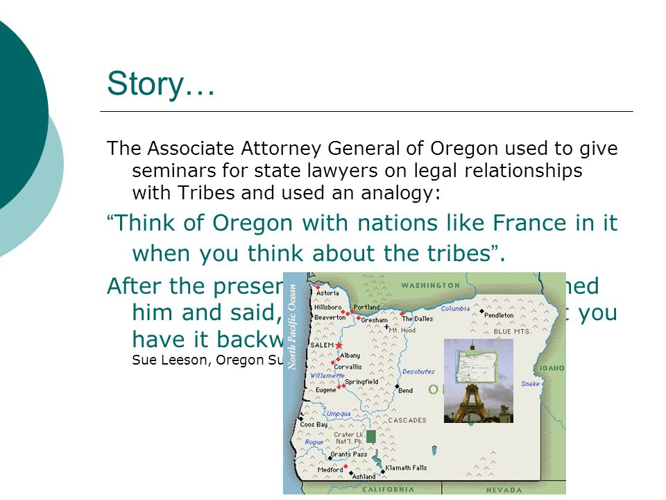 "Story… The Associate Attorney General of Oregon used to give seminars for state lawyers on legal relationships with Tribes and used an analogy: "" Thin"