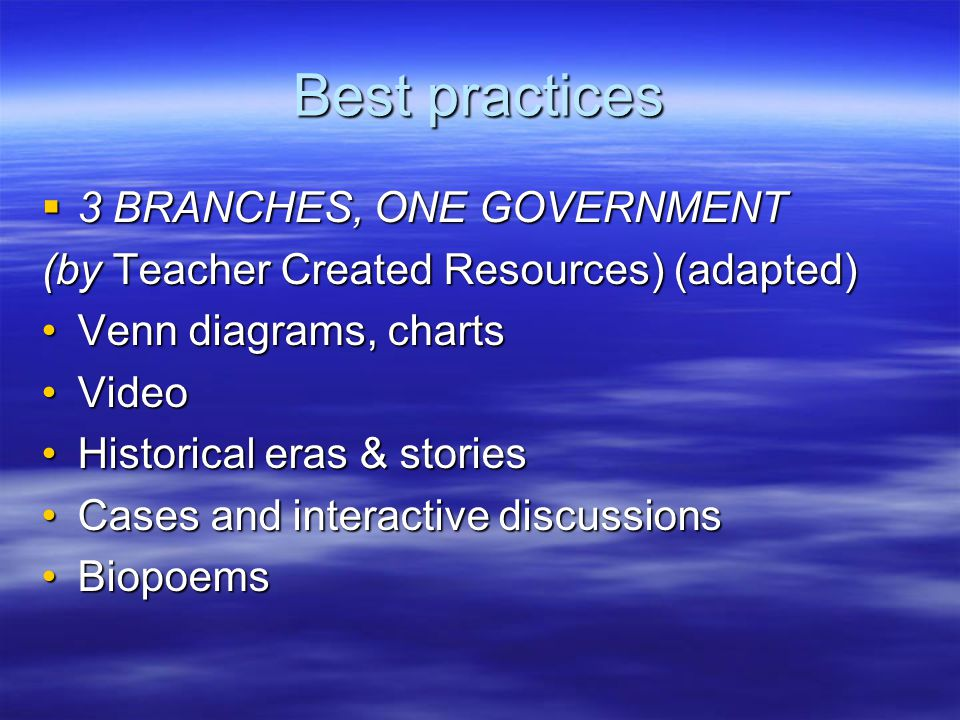 Best practices  3 BRANCHES, ONE GOVERNMENT (by Teacher Created Resources) (adapted) Venn diagrams, chartsVenn diagrams, charts VideoVideo Historical