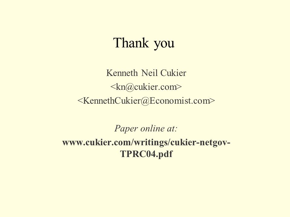 Thank you Kenneth Neil Cukier Paper online at: www.cukier.com/writings/cukier-netgov- TPRC04.pdf