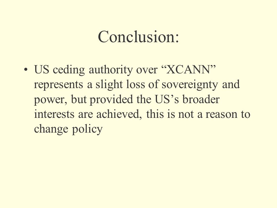 Conclusion: US ceding authority over XCANN represents a slight loss of sovereignty and power, but provided the US's broader interests are achieved, this is not a reason to change policy
