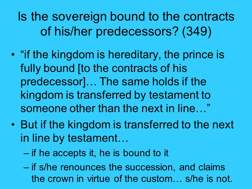 Is the sovereign bound to the contracts of his/her predecessors.