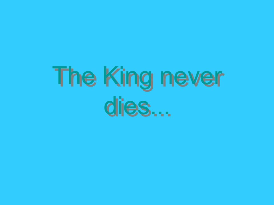 The King never dies...