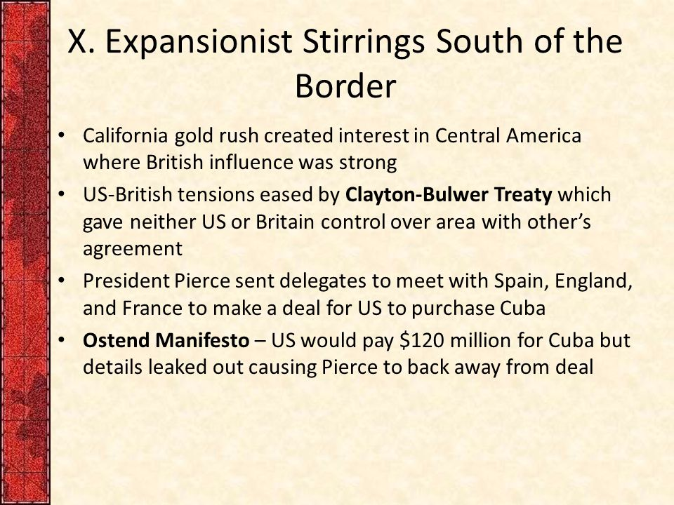X. Expansionist Stirrings South of the Border California gold rush created interest in Central America where British influence was strong US-British t