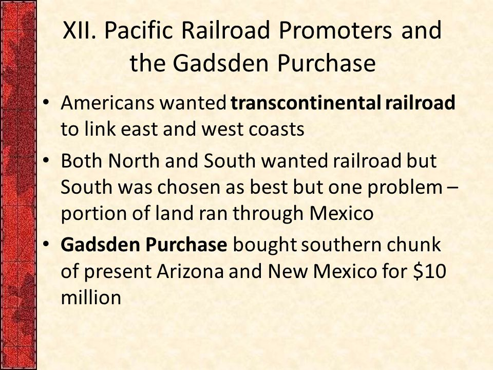 XII. Pacific Railroad Promoters and the Gadsden Purchase Americans wanted transcontinental railroad to link east and west coasts Both North and South