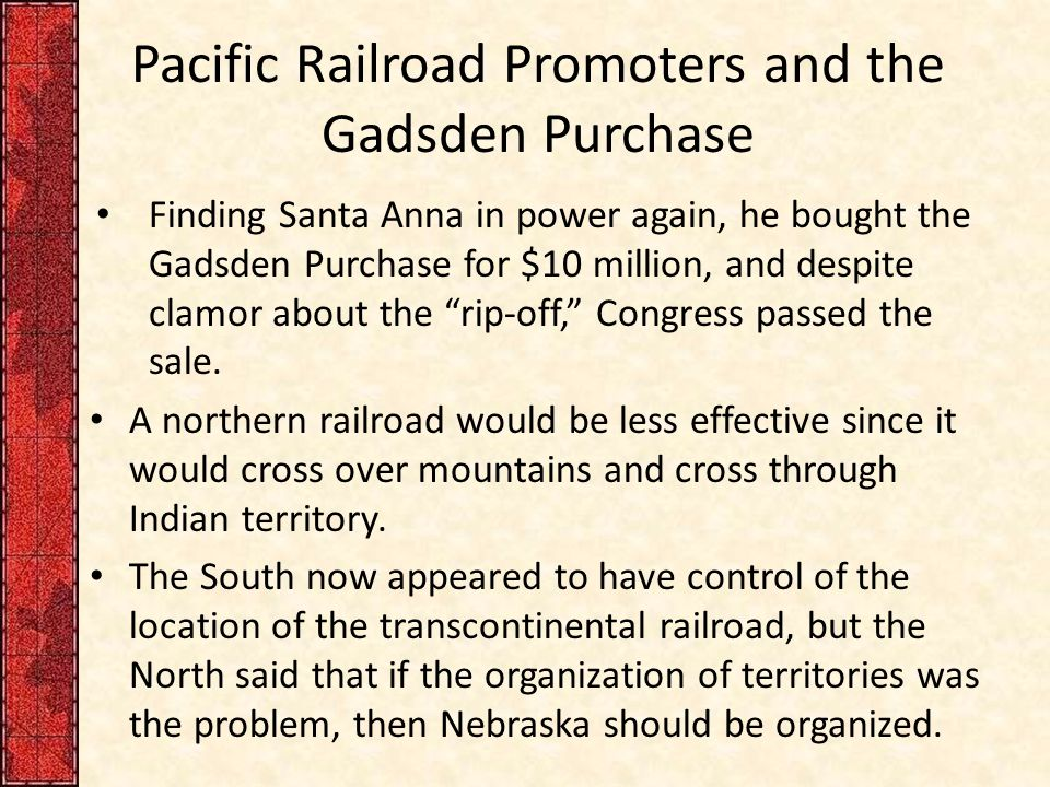 Pacific Railroad Promoters and the Gadsden Purchase Finding Santa Anna in power again, he bought the Gadsden Purchase for $10 million, and despite cla