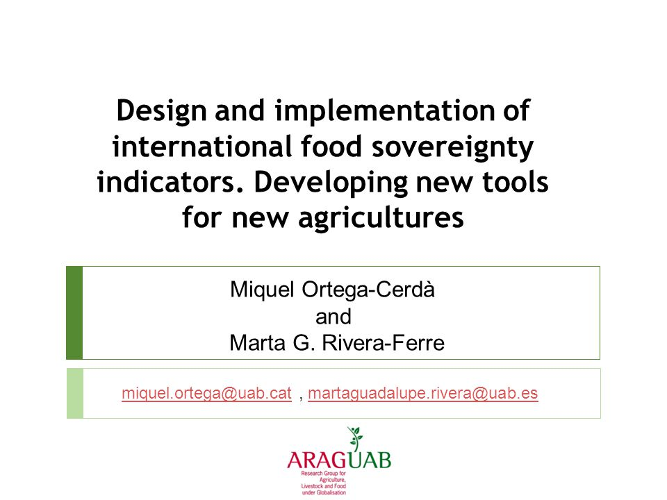 Design and implementation of international food sovereignty indicators. Developing new tools for new agricultures Miquel Ortega-Cerdà and Marta G. Riv