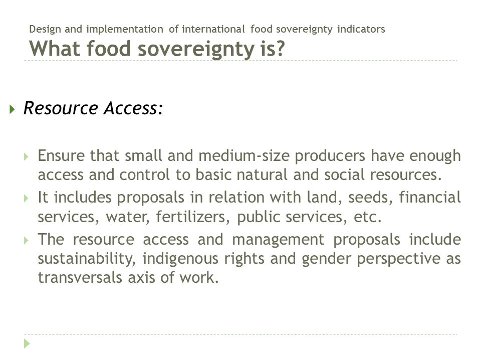 Design and implementation of international food sovereignty indicators What food sovereignty is?  Resource Access:  Ensure that small and medium-siz