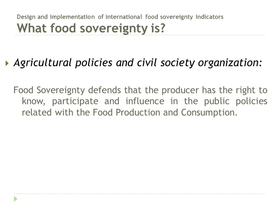 Design and implementation of international food sovereignty indicators What food sovereignty is?  Agricultural policies and civil society organizatio