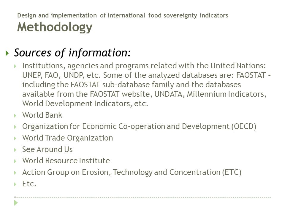 Design and implementation of international food sovereignty indicators Methodology  Sources of information:  Institutions, agencies and programs related with the United Nations: UNEP, FAO, UNDP, etc.