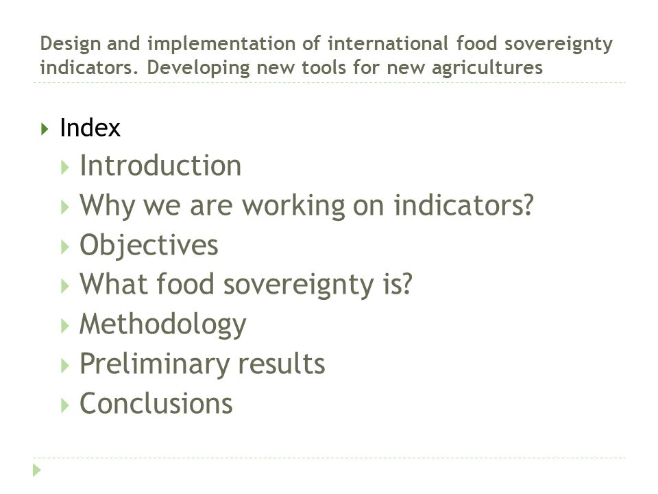Design and implementation of international food sovereignty indicators. Developing new tools for new agricultures  Index  Introduction  Why we are