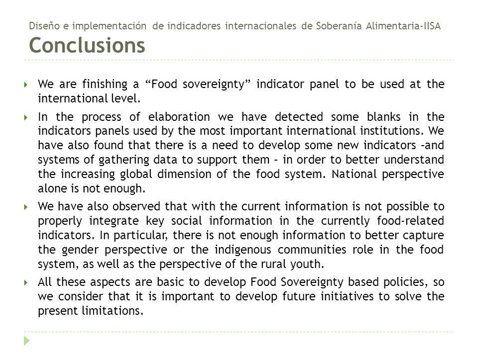 """Diseño e implementación de indicadores internacionales de Soberanía Alimentaria-IISA Conclusions  We are finishing a """"Food sovereignty"""" indicator pan"""