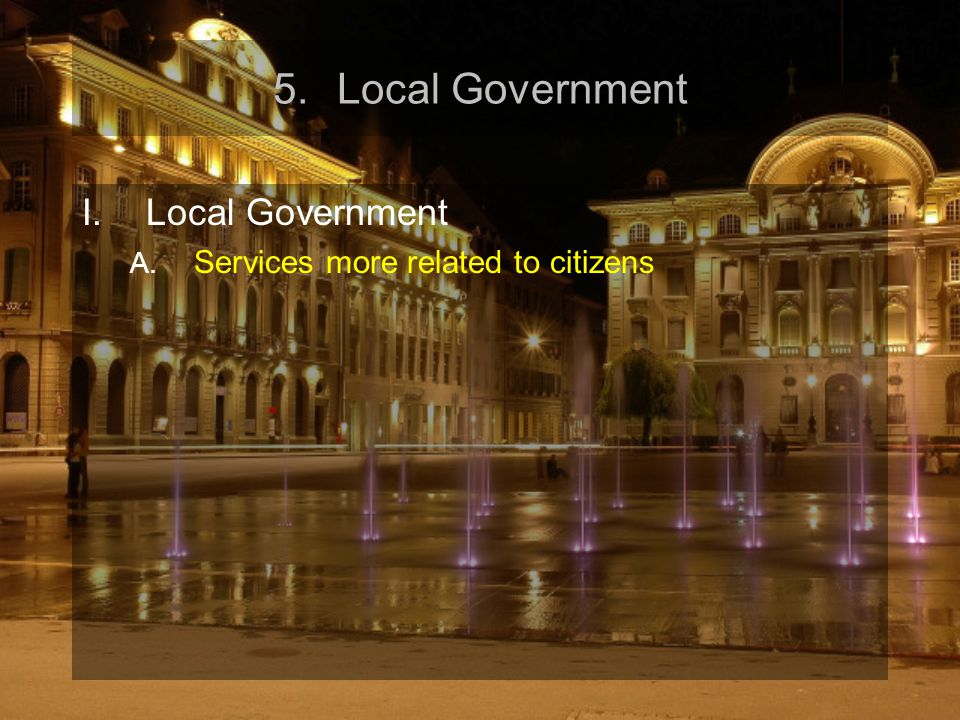 5.Local Government I.Local Government A. Services more related to citizens