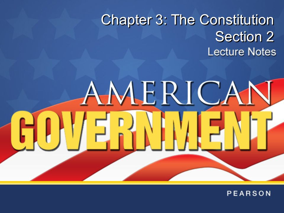 Copyright © Pearson Education, Inc.Slide 2 Chapter 3, Section 2 Objectives 1.Identify the four different ways by which the Constitution may be formally changed.