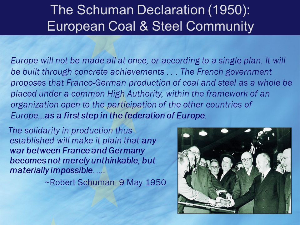 The solidarity in production thus established will make it plain that any war between France and Germany becomes not merely unthinkable, but materiall