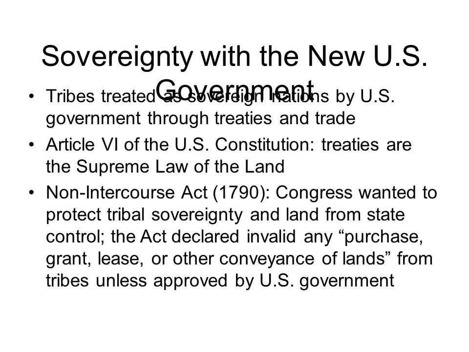 Sovereignty with the New U.S.Government Tribes treated as sovereign nations by U.S.