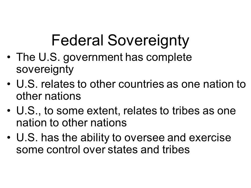 Federal Sovereignty The U.S.government has complete sovereignty U.S.