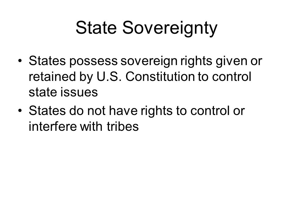 State Sovereignty States possess sovereign rights given or retained by U.S.