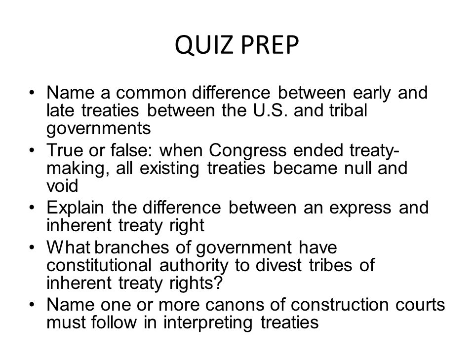 QUIZ PREP Name a common difference between early and late treaties between the U.S.