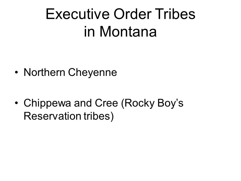 Executive Order Tribes in Montana Northern Cheyenne Chippewa and Cree (Rocky Boy's Reservation tribes)