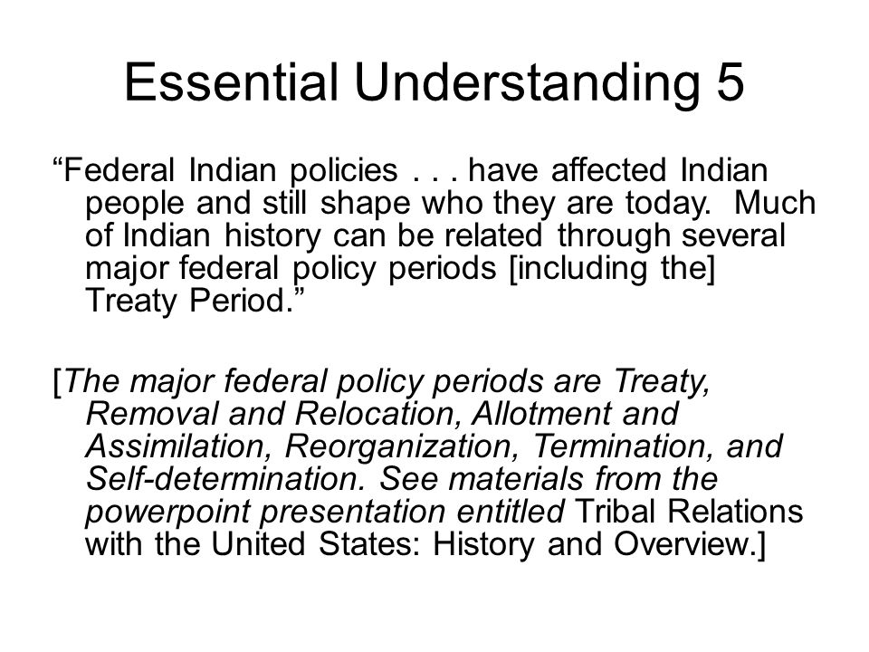 Essential Understanding 5 Federal Indian policies...