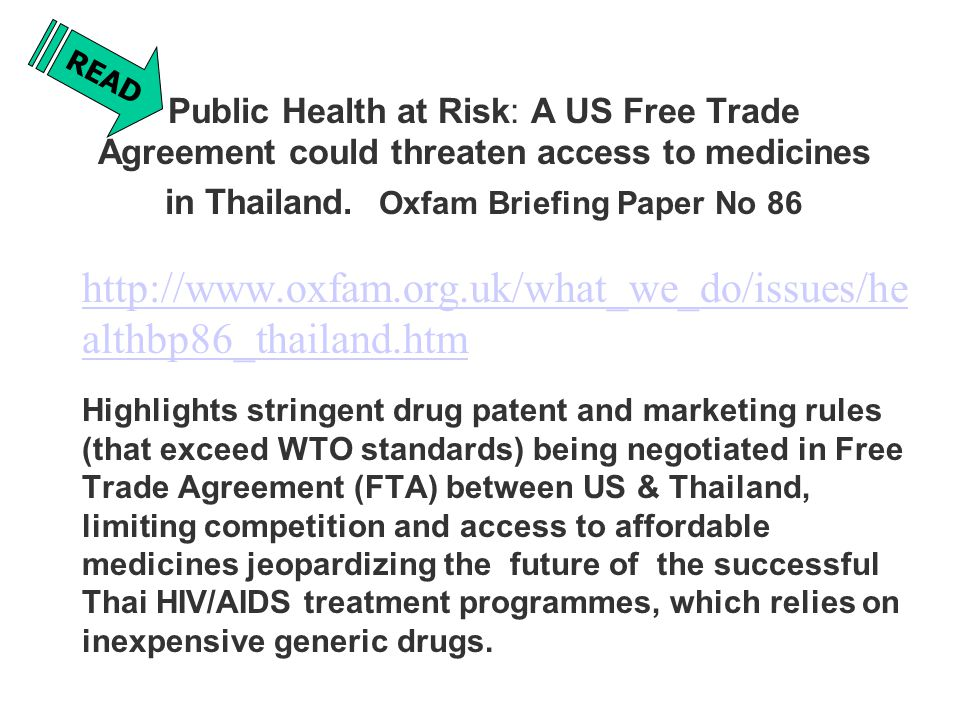 Public Health at Risk: A US Free Trade Agreement could threaten access to medicines in Thailand. Oxfam Briefing Paper No 86 http://www.oxfam.org.uk/wh