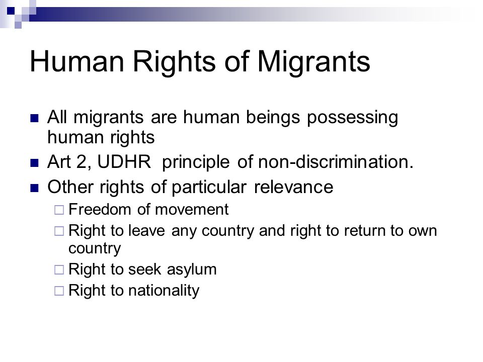 Human Rights of Migrants All migrants are human beings possessing human rights Art 2, UDHR principle of non-discrimination.