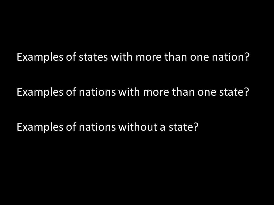 Examples of states with more than one nation. Examples of nations with more than one state.