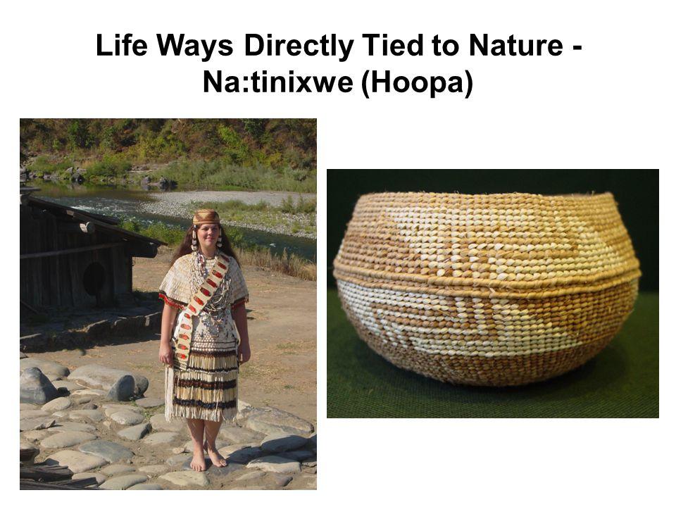 Life Ways Directly Tied to Nature - Na:tinixwe (Hoopa)