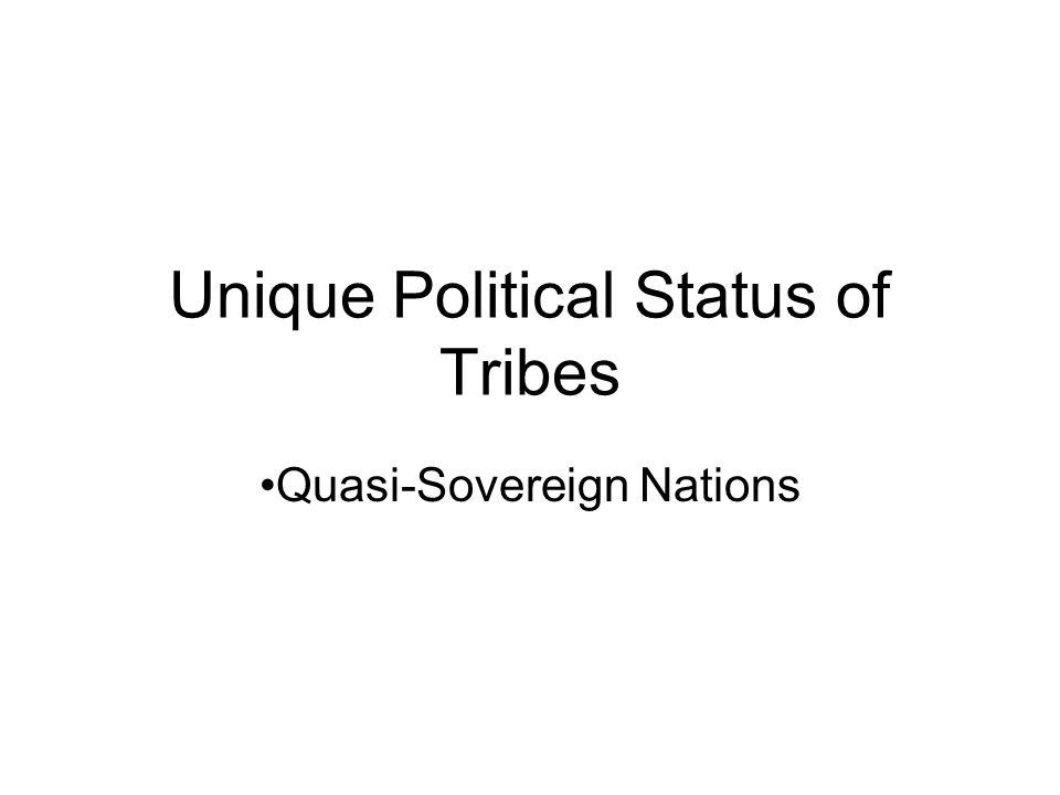 Unique Political Status of Tribes Quasi-Sovereign Nations
