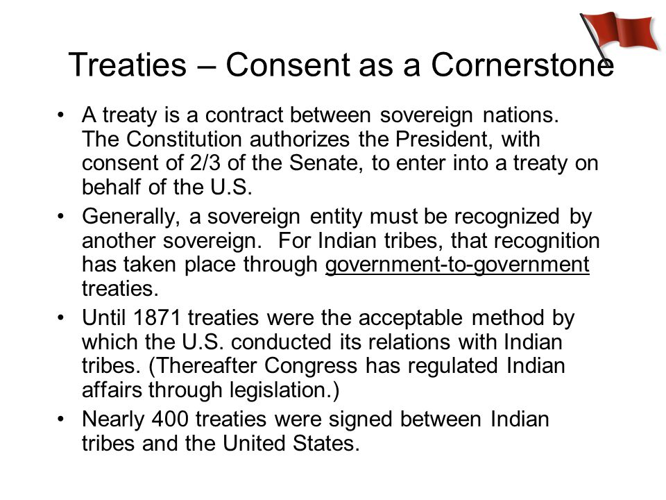 Treaties – Consent as a Cornerstone A treaty is a contract between sovereign nations.
